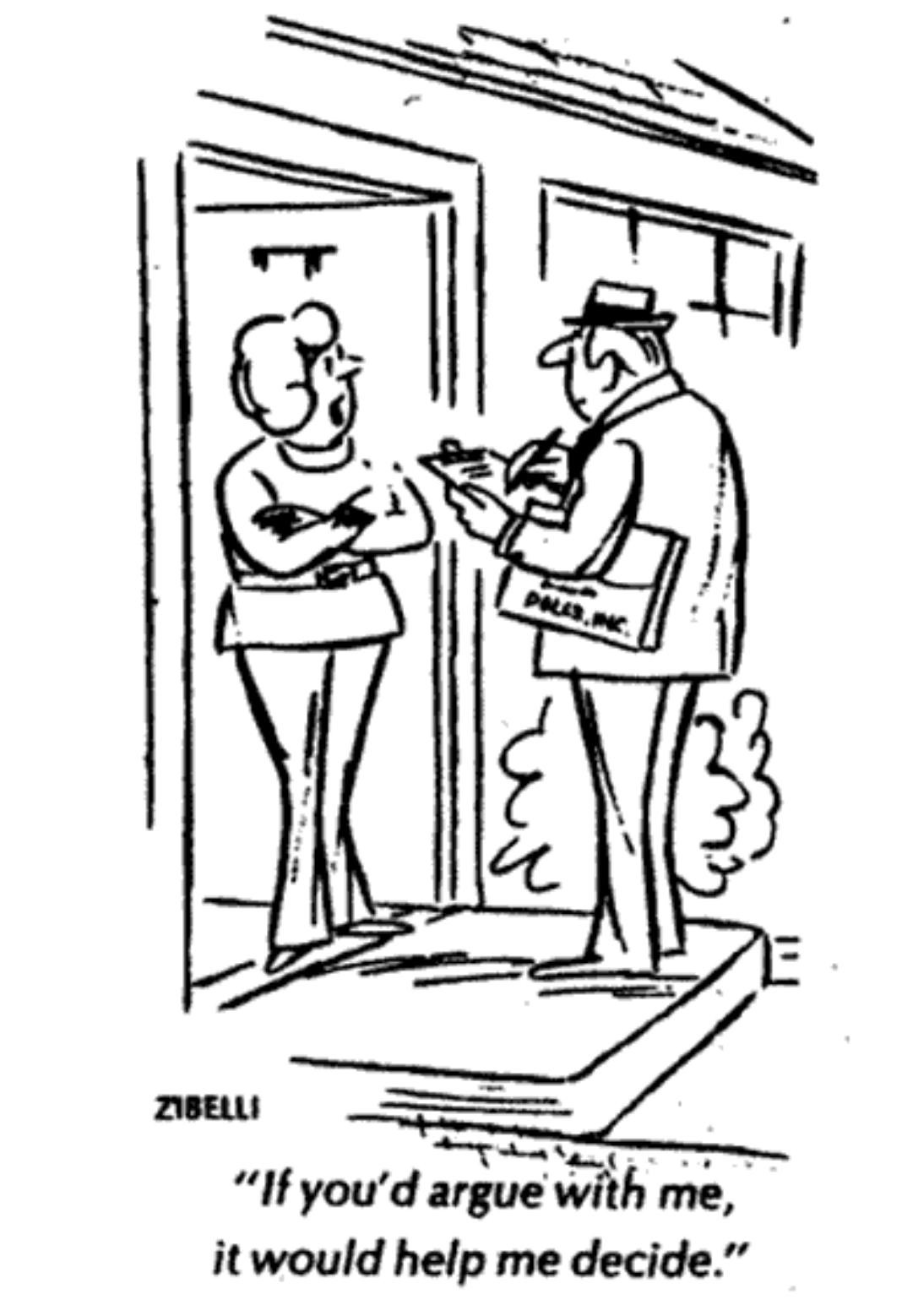 Cartoon - Zibelli - If you'd argue with me, it would help me decide.